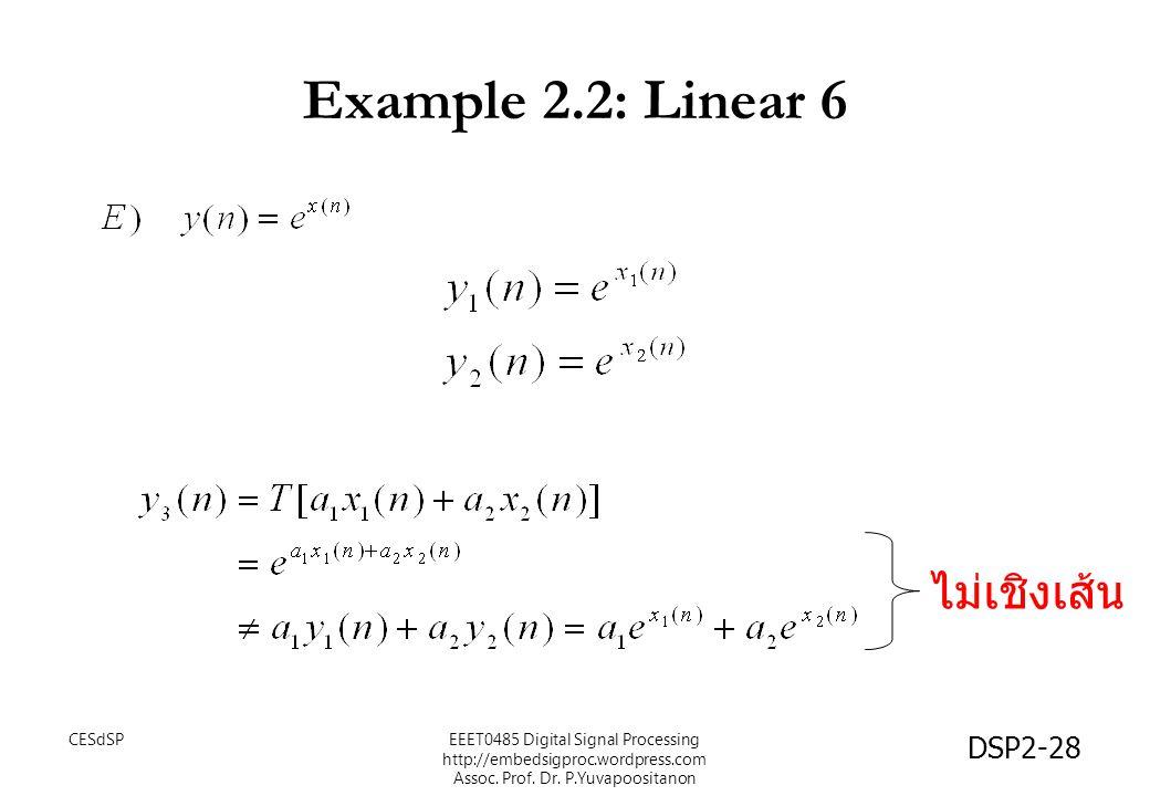 DSP2-28 Example 2.2: Linear 6 ไม่เชิงเส้น EEET0485 Digital Signal Processing http://embedsigproc.wordpress.com Assoc. Prof. Dr. P.Yuvapoositanon CESdS