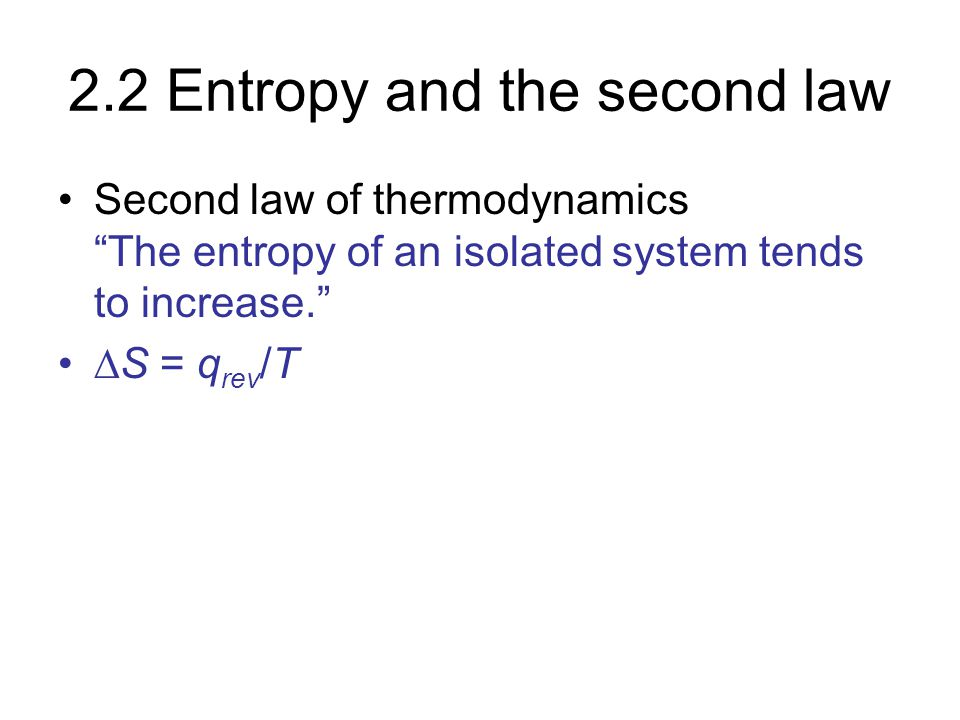 "2.2 Entropy and the second law Second law of thermodynamics ""The entropy of an isolated system tends to increase.""  S = q rev /T"