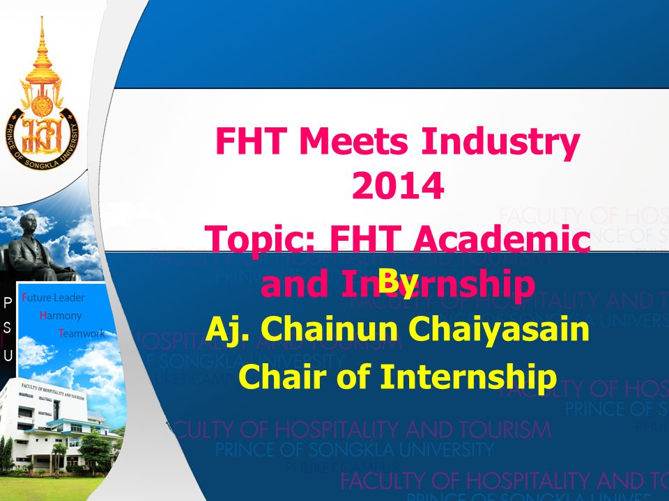 FHT Meets Industry 2014 Topic: FHT Academic and Internship By Aj.