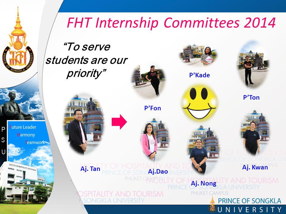 "FHT Internship Committees 2014 P'Ton Aj. Tan Aj. Kwan Aj. Nong Aj.Dao P'Fon P'Kade ""To serve students are our priority"""