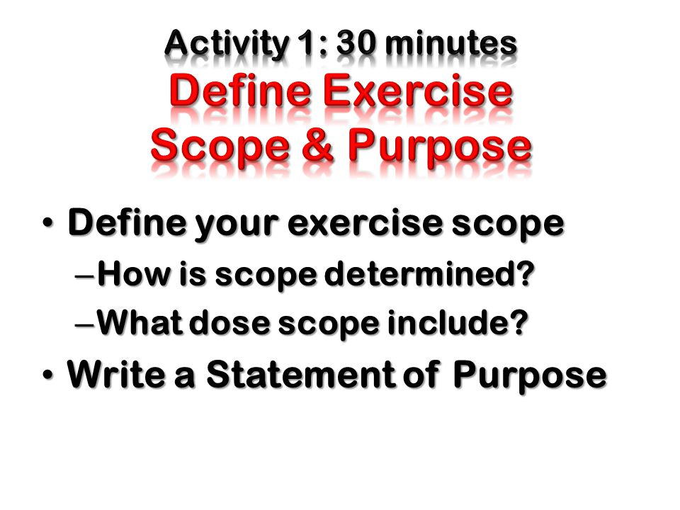Define your exercise scope Define your exercise scope – How is scope determined.