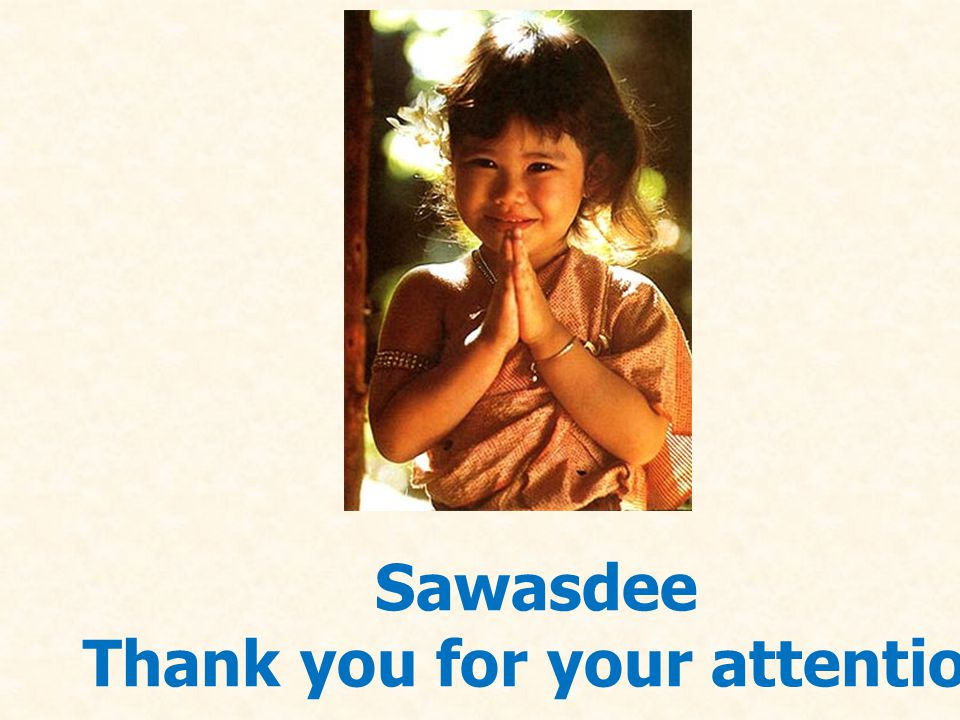Sawasdee Thank you for your attention