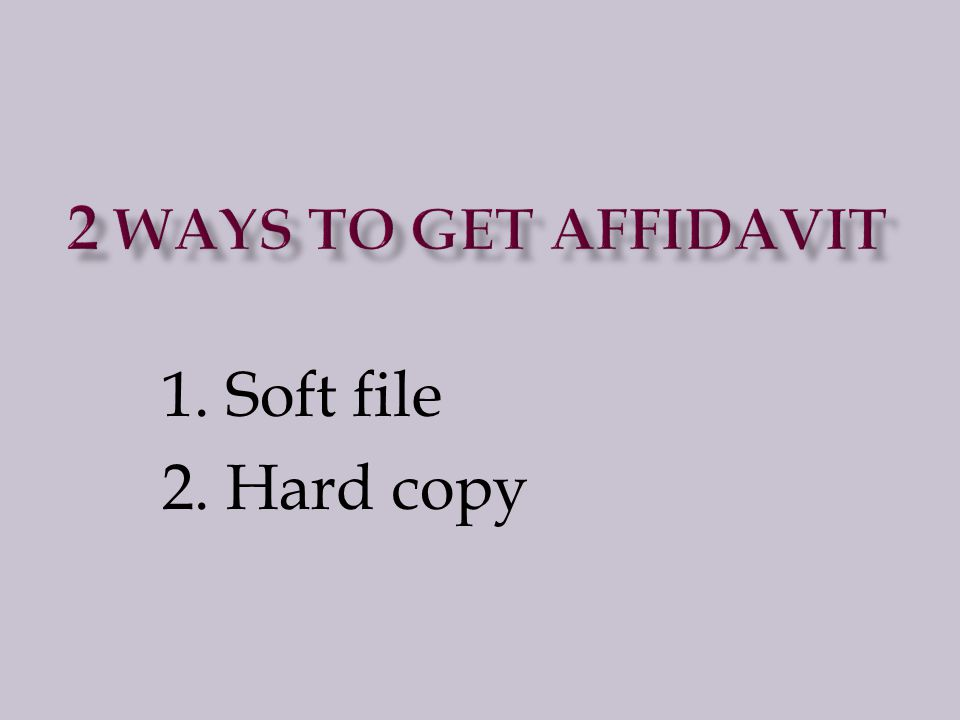 1. Soft file 2. Hard copy