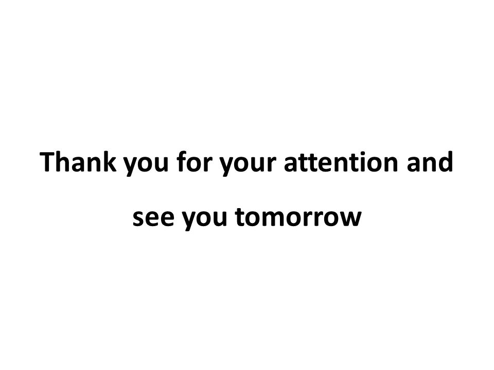 Thank you for your attention and see you tomorrow