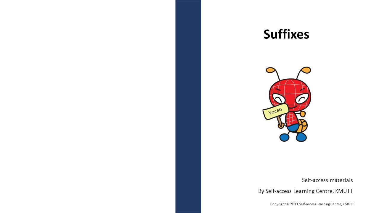What is a 'suffix'.A 'suffix' is a word ending.