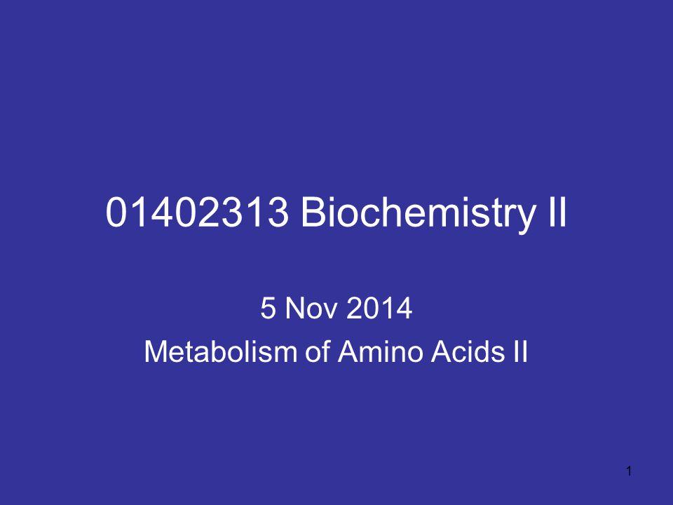 1 01402313 Biochemistry II 5 Nov 2014 Metabolism of Amino Acids II