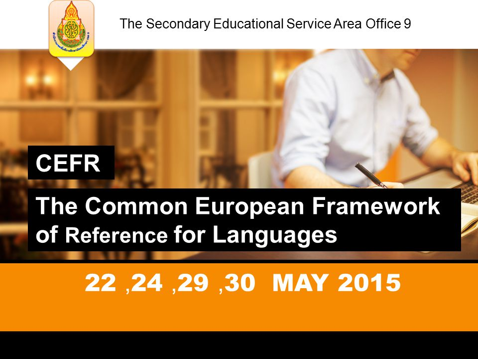 CEFR The Common European Framework of Reference for Languages The Secondary Educational Service Area Office 9 22,24,29,30 MAY 2015