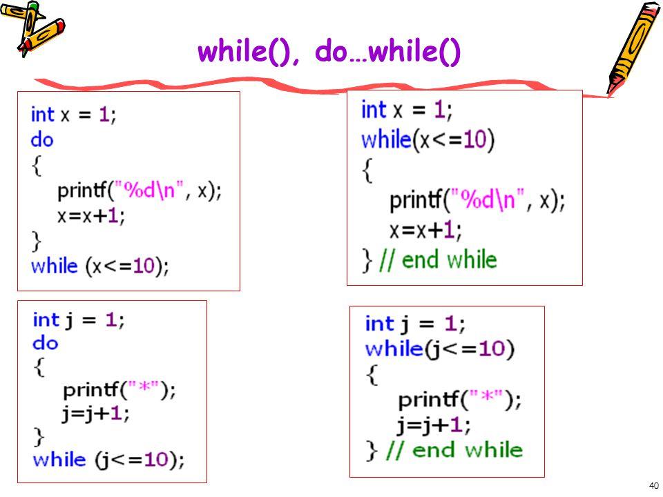40 while(), do…while()