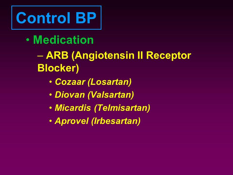 Control BP Medication – ARB (Angiotensin II Receptor Blocker) Cozaar (Losartan) Diovan (Valsartan) Micardis (Telmisartan) Aprovel (Irbesartan)