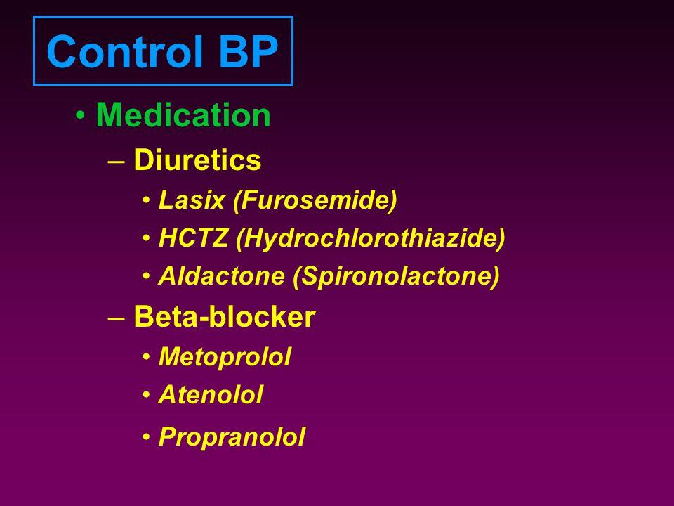 Control BP Medication – Diuretics Lasix (Furosemide) HCTZ (Hydrochlorothiazide) Aldactone (Spironolactone) – Beta-blocker Metoprolol Atenolol Proprano