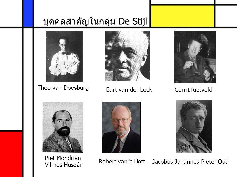 บุคคลสำคัญในกลุ่ม De Stijl Theo van Doesburg Piet Mondrian Vilmos Huszár Bart van der LeckGerrit Rietveld Robert van 't Hoff Jacobus Johannes Pieter O