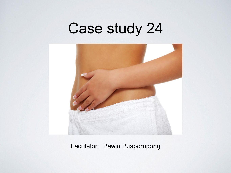 Case study 24 Facilitator: Pawin Puapornpong
