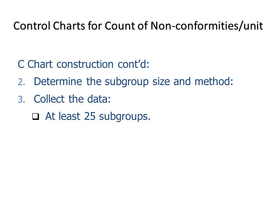 C Chart construction cont'd: 2. Determine the subgroup size and method: 3.
