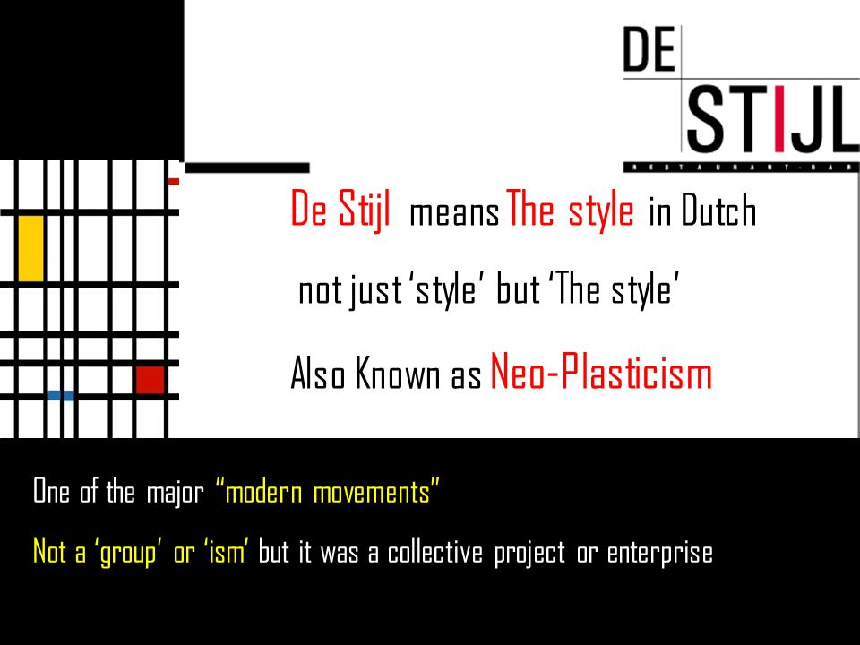 "De Stijl means The style in Dutch not just 'style' but 'The style' Also Known as Neo-Plasticism One of the major ""modern movements"" Not a 'group' or '"