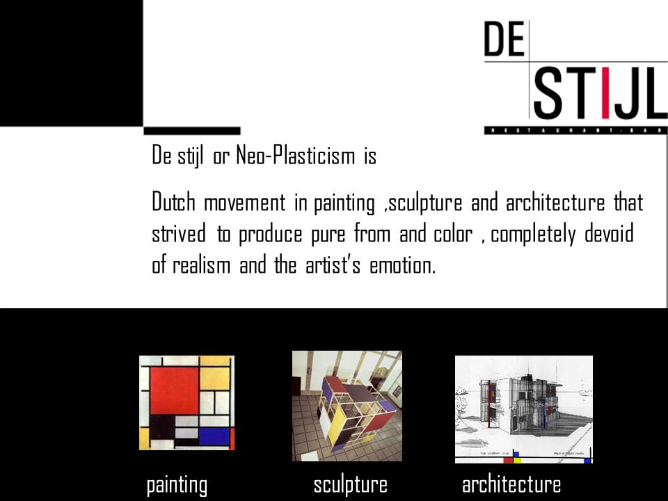 De stijl or Neo-Plasticism is Dutch movement in painting,sculpture and architecture that strived to produce pure from and color, completely devoid of