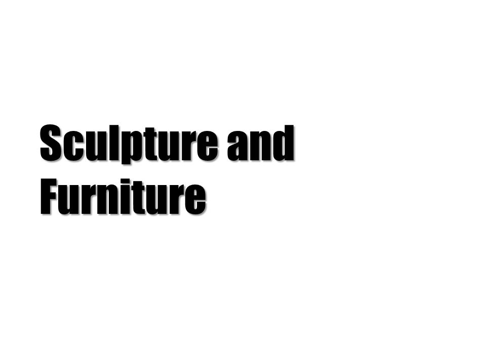 Sculpture and Furniture