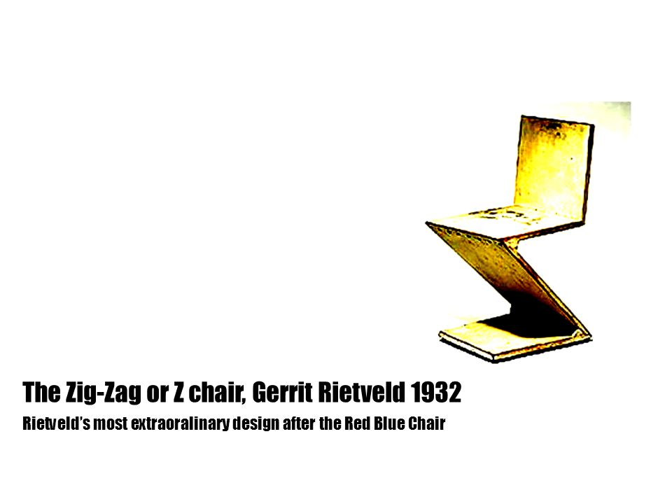 Rietveld's most extraoralinary design after the Red Blue Chair The Zig-Zag or Z chair, Gerrit Rietveld 1932