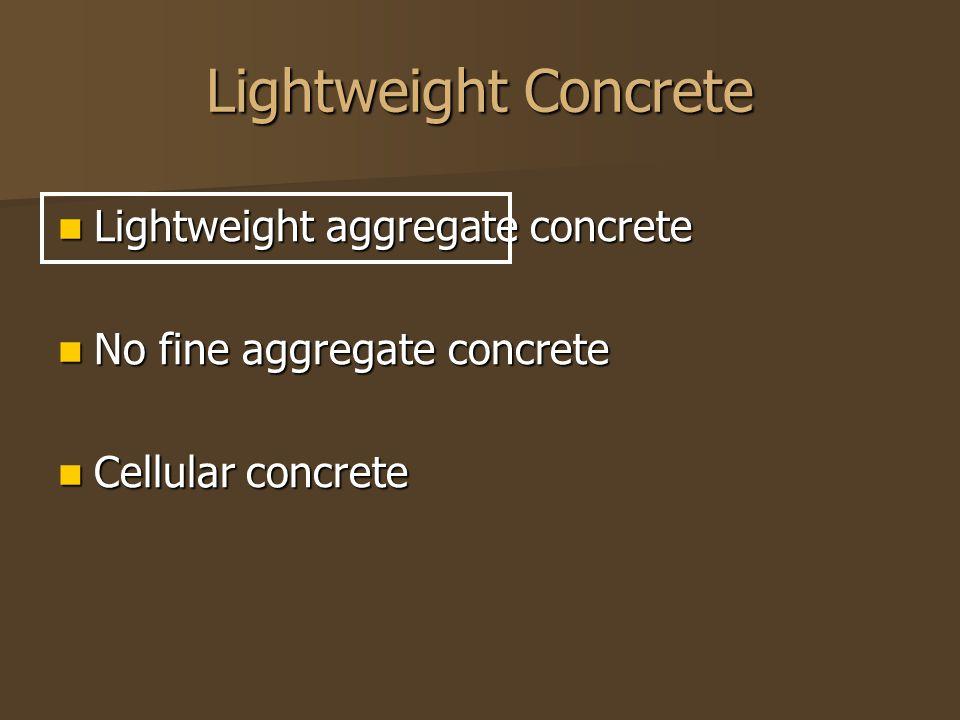 Lightweight Concrete Lightweight aggregate concrete Lightweight aggregate concrete No fine aggregate concrete No fine aggregate concrete Cellular conc
