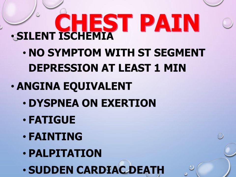 SILENT ISCHEMIA NO SYMPTOM WITH ST SEGMENT DEPRESSION AT LEAST 1 MIN ANGINA EQUIVALENT DYSPNEA ON EXERTION FATIGUE FAINTING PALPITATION SUDDEN CARDIAC DEATH