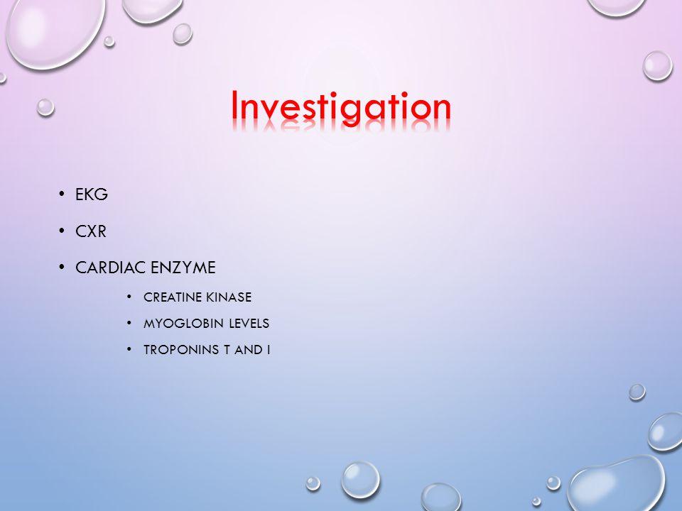 EKG CXR CARDIAC ENZYME CREATINE KINASE MYOGLOBIN LEVELS TROPONINS T AND I
