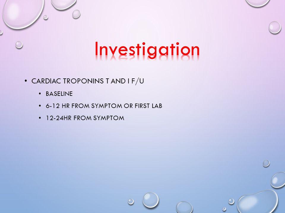 CARDIAC TROPONINS T AND I F/U BASELINE 6-12 HR FROM SYMPTOM OR FIRST LAB 12-24HR FROM SYMPTOM