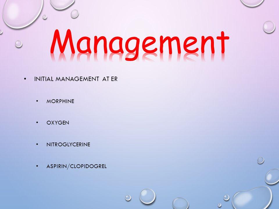 INITIAL MANAGEMENT AT ER MORPHINE OXYGEN NITROGLYCERINE ASPIRIN/CLOPIDOGREL