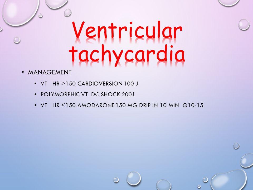 VT HR >150 CARDIOVERSION 100 J POLYMORPHIC VT DC SHOCK 200J VT HR <150 AMODARONE 150 MG DRIP IN 10 MIN Q10-15