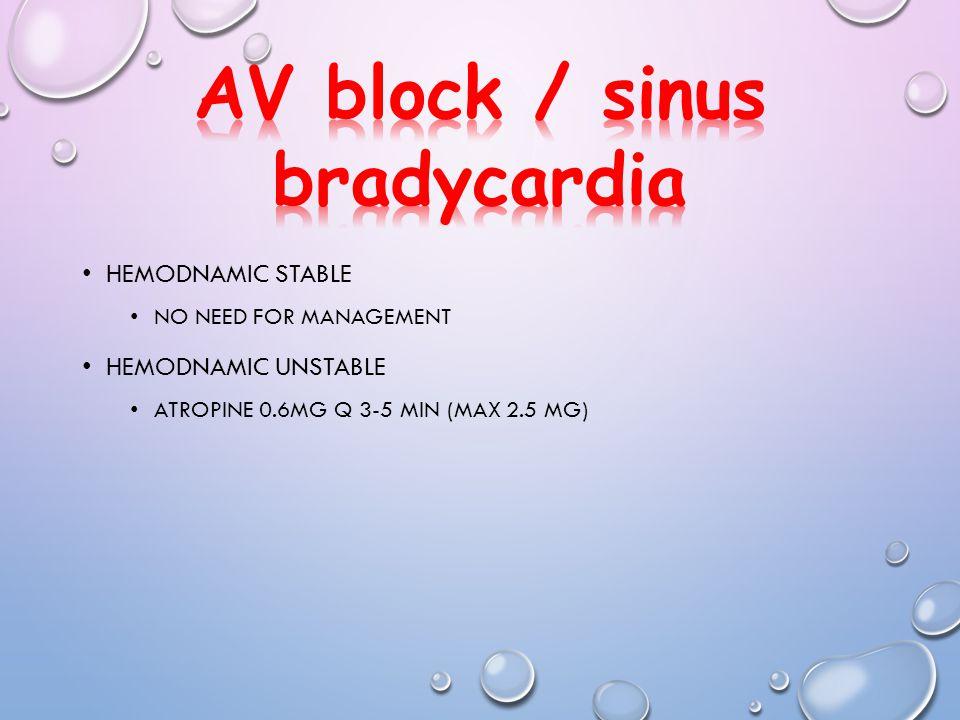 HEMODNAMIC STABLE NO NEED FOR MANAGEMENT HEMODNAMIC UNSTABLE ATROPINE 0.6MG Q 3-5 MIN (MAX 2.5 MG)