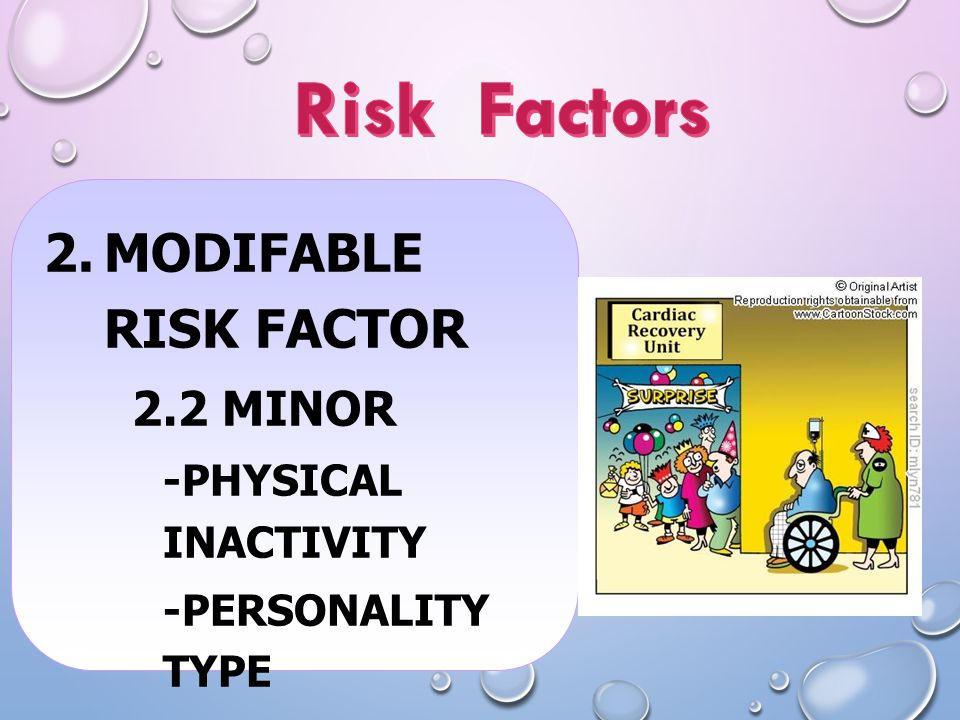  MODIFABLE RISK FACTOR 2.2 MINOR -PHYSICAL INACTIVITY -PERSONALITY TYPE -PSYCHOSOCIAL TENSION