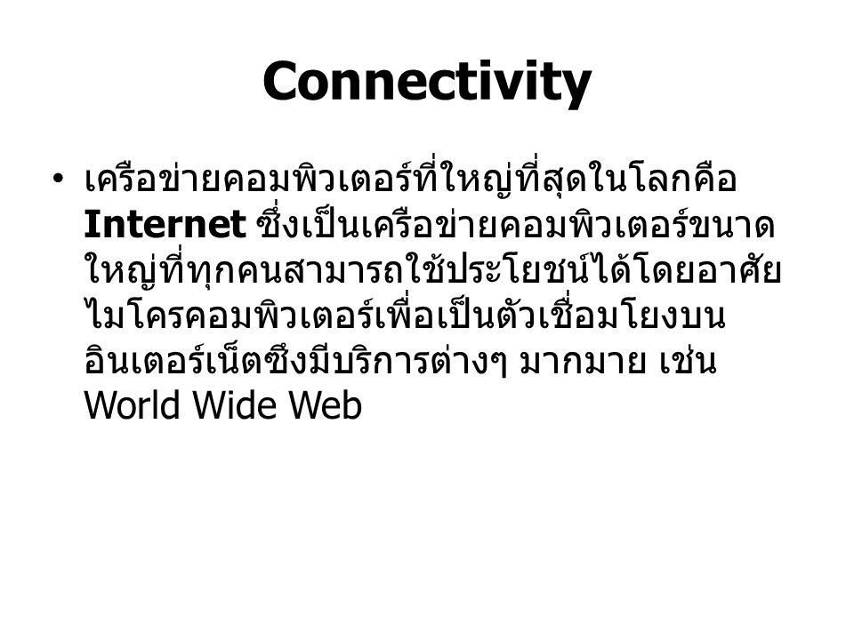 Connectivity เครือข่ายคอมพิวเตอร์ที่ใหญ่ที่สุดในโลกคือ Internet ซึ่งเป็นเครือข่ายคอมพิวเตอร์ขนาด ใหญ่ที่ทุกคนสามารถใช้ประโยชน์ได้โดยอาศัย ไมโครคอมพิวเ