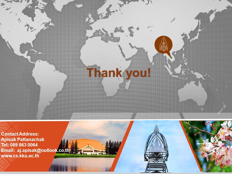 Thank you! Contact Address: Apisak Pattanachak Tel: 089 863 0064 Email: aj.apisak@outlook.co.th www.cs.kku.ac.th