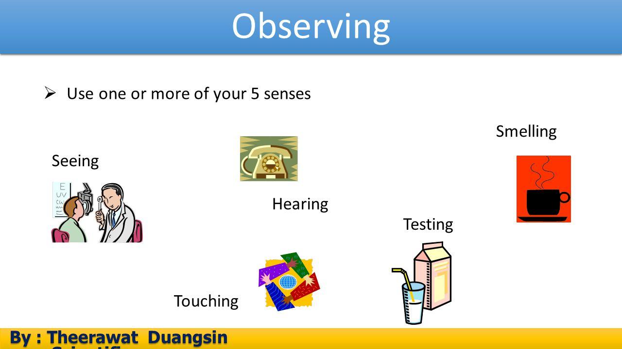 กิจกรรม 1.1 สังเกตอะไรได้บ้าง By : Theerawat Duangsin Scientific process By : Theerawat Duangsin Scientific process  ให้นักเรียนทำกิจกรรม พร้อมกับตอบคำถามหลังการทำ กิจกรมต่อไปนี้ ( ในหนังสือเรียนหน้า 5)