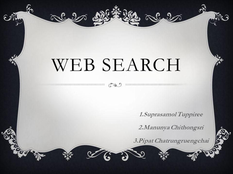 WEB SEARCH 1.Suprasamol Tuppiree 2.Manunya Chithongsri 3.Pipat Chatrungruengchai