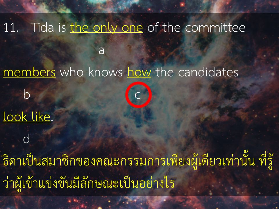 11.Tida is the only one of the committee a members who knows how the candidates b c look like.
