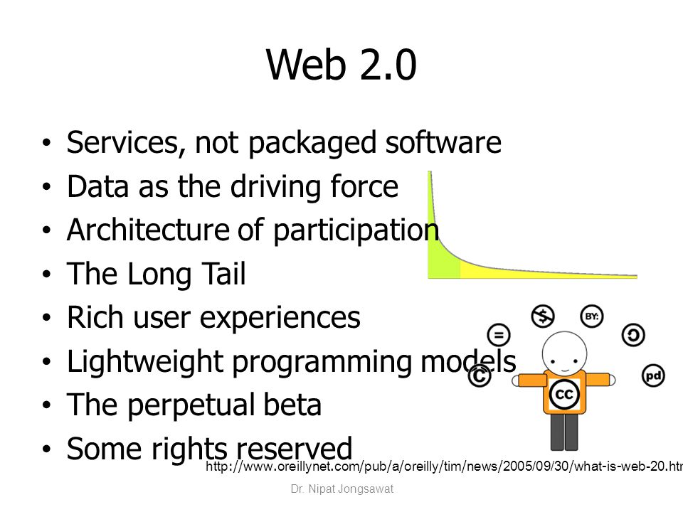 Web 2.0 Services, not packaged software Data as the driving force Architecture of participation The Long Tail Rich user experiences Lightweight progra