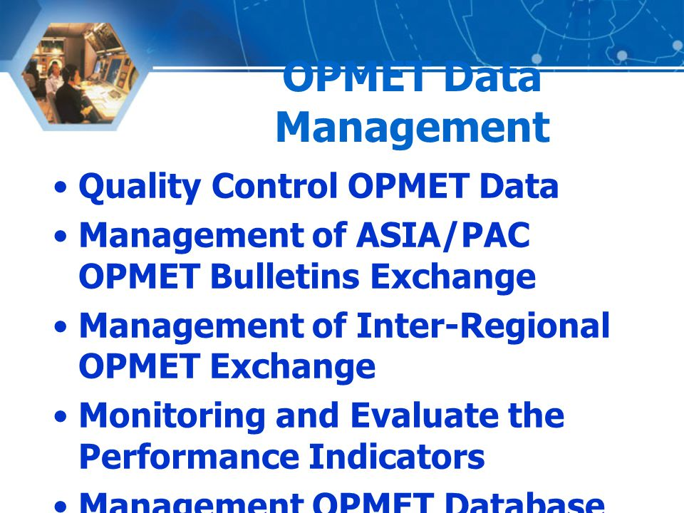 OPMET Data Management Quality Control OPMET Data Management of ASIA/PAC OPMET Bulletins Exchange Management of Inter-Regional OPMET Exchange Monitorin