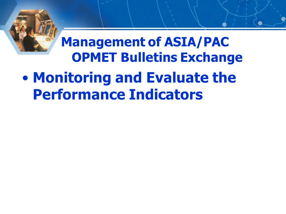 Management of ASIA/PAC OPMET Bulletins Exchange Monitoring and Evaluate the Performance Indicators