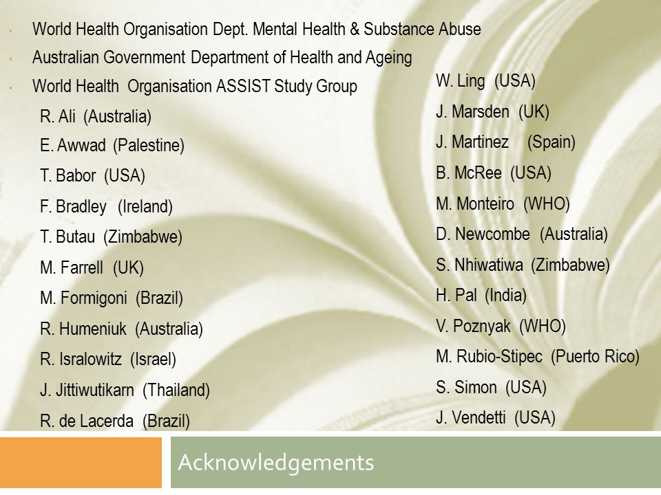 Acknowledgements World Health Organisation Dept. Mental Health & Substance Abuse Australian Government Department of Health and Ageing World Health Or
