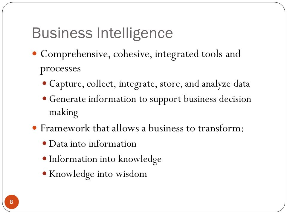 Business Intelligence Architecture Composed of data, people, processes, technology, and management of components Focuses on strategic and tactical use of information Key performance indicators (KPI) Measurements that assess company's effectiveness or success in reaching goals Multiple tools from different vendors can be integrated into a single BI framework 9