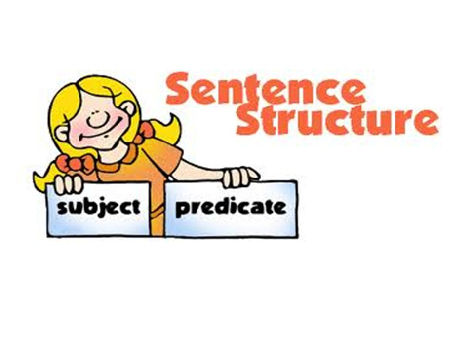 Subject + Predicate (There are Verb + Object + Complement) Subject + Verb He writes.