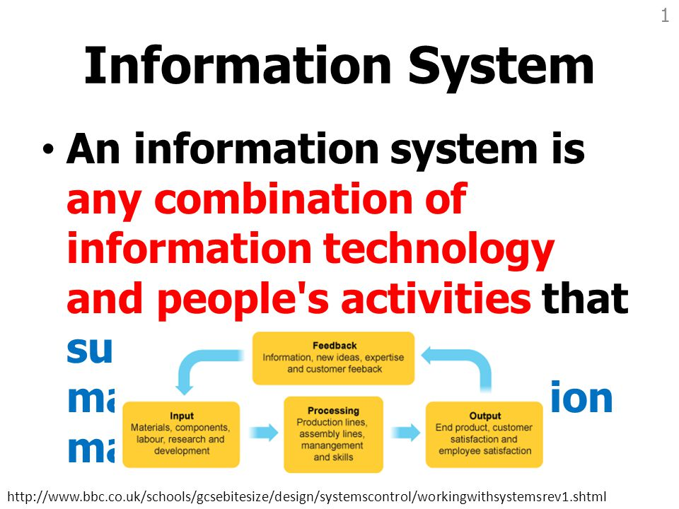 Information System An information system is any combination of information technology and people's activities that support operations, management and