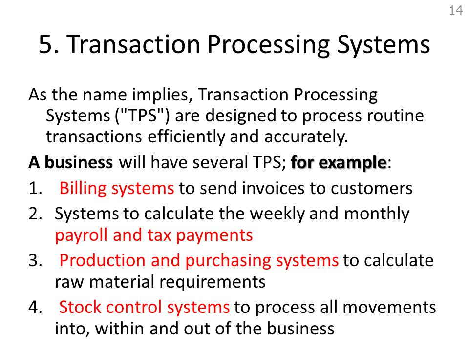 5. Transaction Processing Systems As the name implies, Transaction Processing Systems (