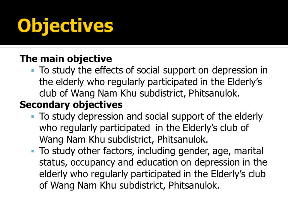 The main objective  To study the effects of social support on depression in the elderly who regularly participated in the Elderly's club of Wang Nam Khu subdistrict, Phitsanulok.
