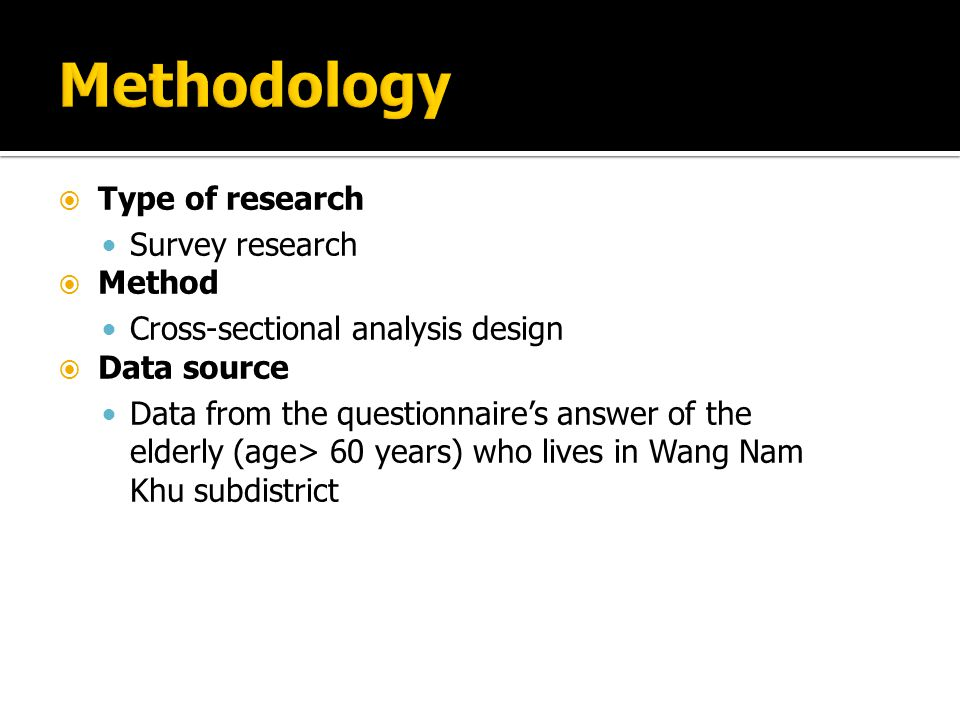  Type of research Survey research  Method Cross-sectional analysis design  Data source Data from the questionnaire's answer of the elderly (age> 60 years) who lives in Wang Nam Khu subdistrict