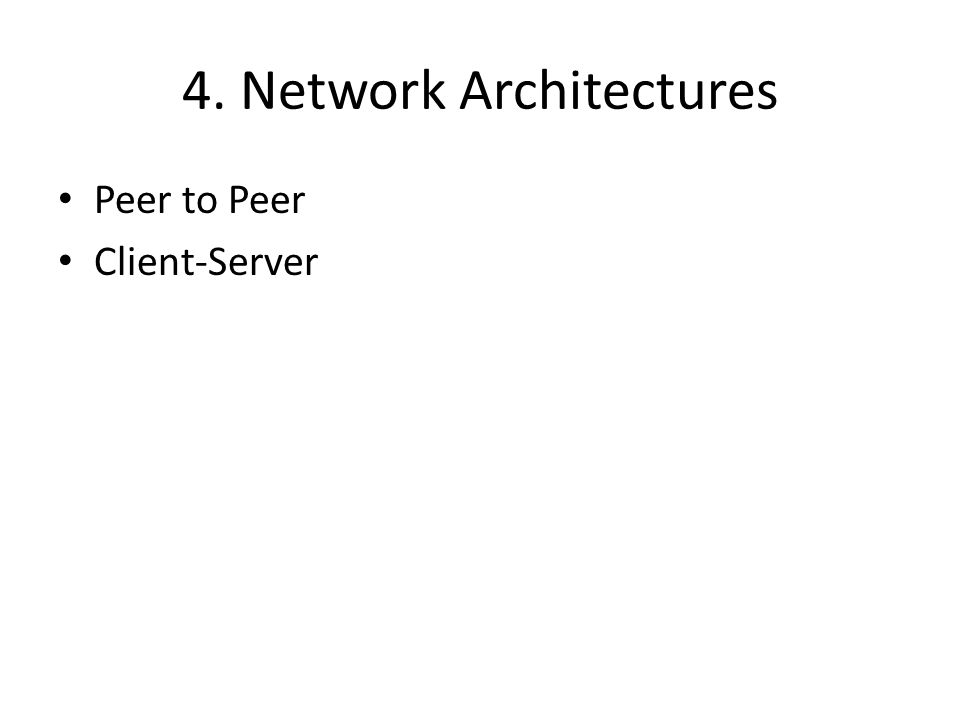 4. Network Architectures Peer to Peer Client-Server