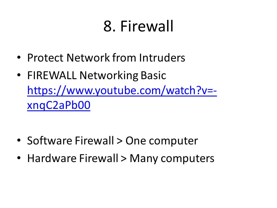 8. Firewall Protect Network from Intruders FIREWALL Networking Basic https://www.youtube.com/watch?v=- xnqC2aPb00 https://www.youtube.com/watch?v=- xn
