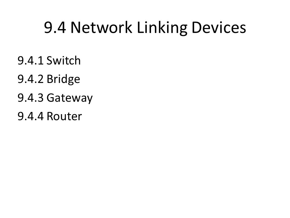 9.4 Network Linking Devices 9.4.1 Switch 9.4.2 Bridge 9.4.3 Gateway 9.4.4 Router