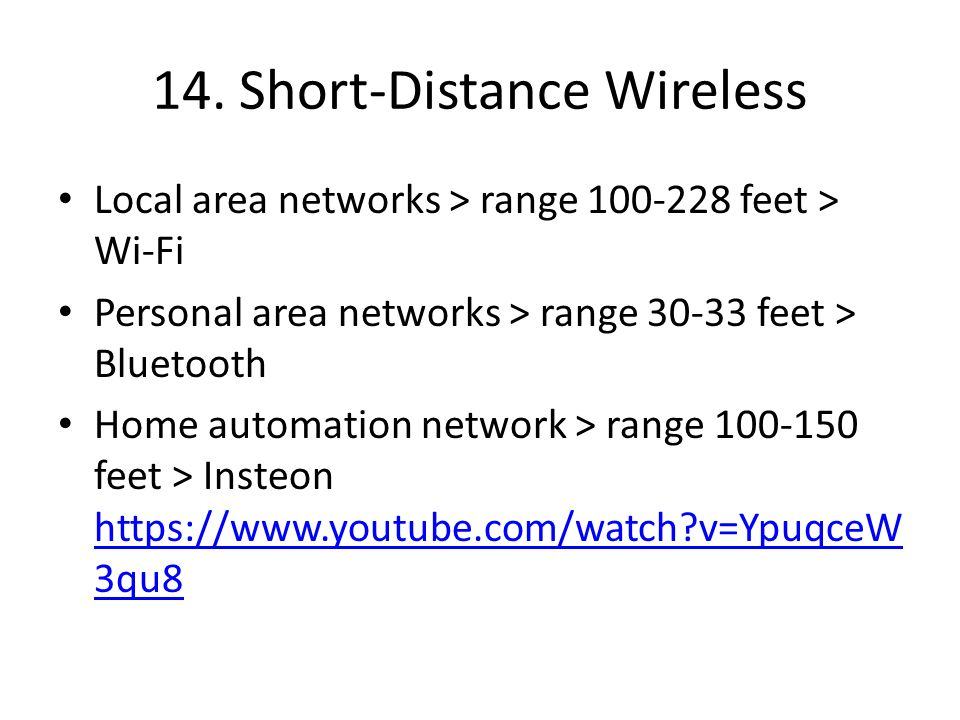 14. Short-Distance Wireless Local area networks > range 100-228 feet > Wi-Fi Personal area networks > range 30-33 feet > Bluetooth Home automation net