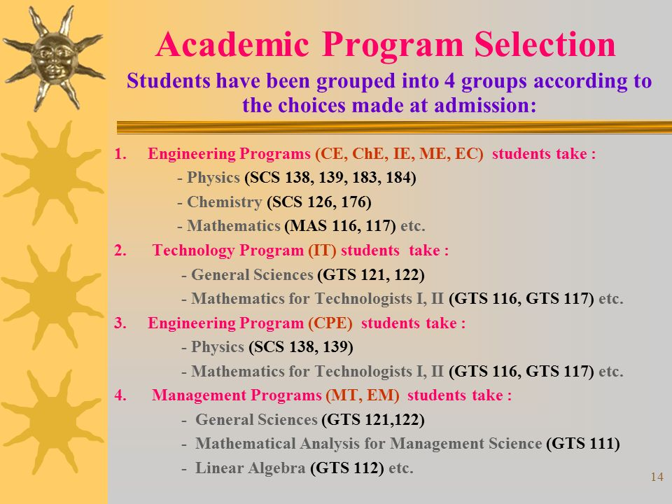 14 Academic Program Selection Students have been grouped into 4 groups according to the choices made at admission: 1.Engineering Programs (CE, ChE, IE