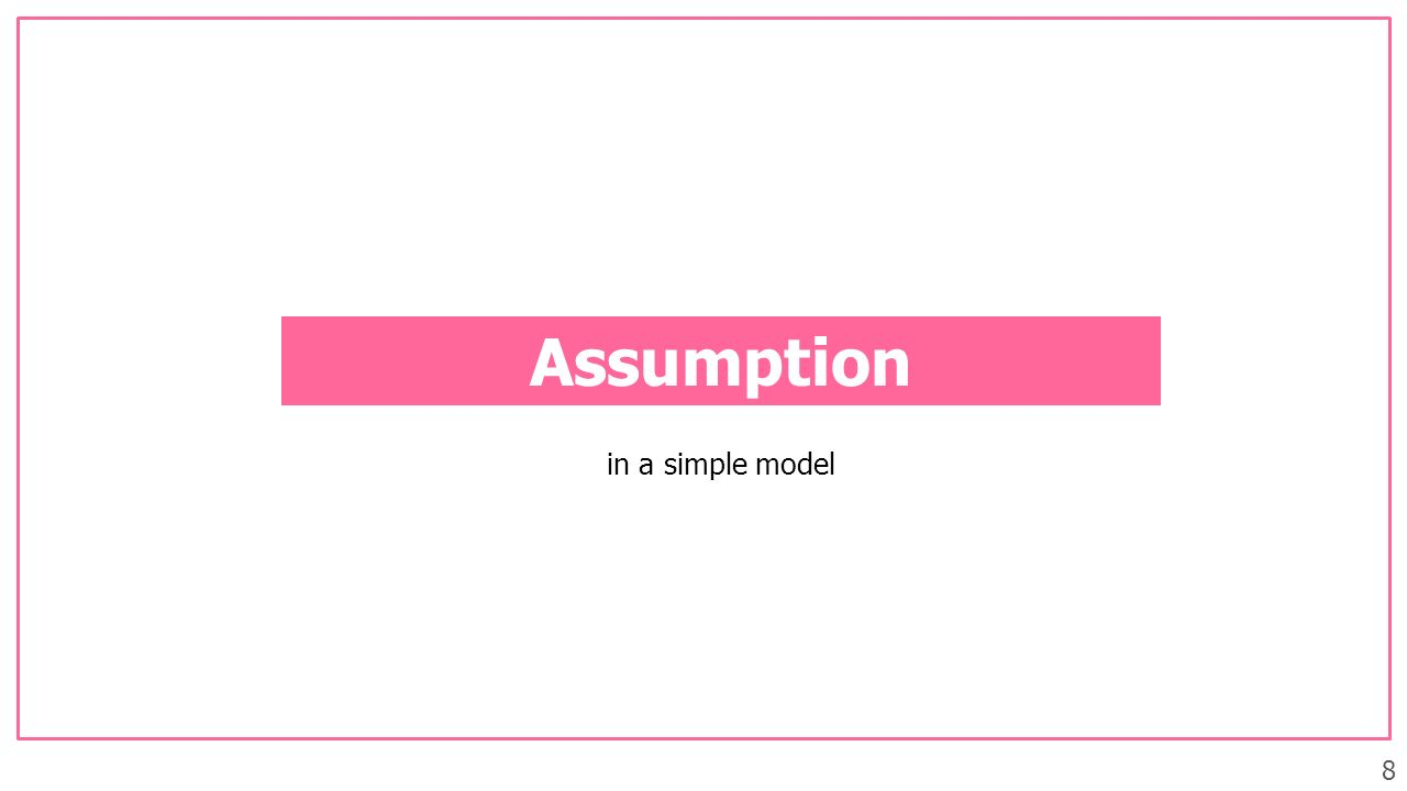 8 Assumption in a simple model